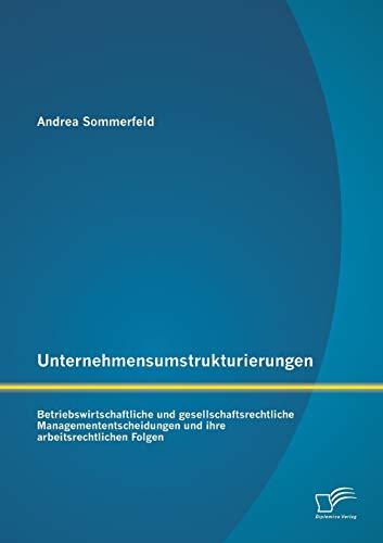 Unternehmensumstrukturierungen: Betriebswirtschaftliche und gesellschaftsrechtliche ...