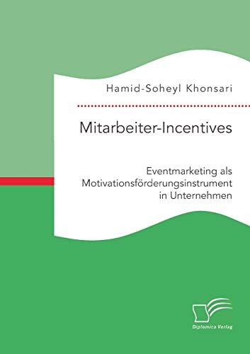 Mitarbeiter-Incentives: Eventmarketing als Motivationsförderungsinstrument in Unternehmen: ...