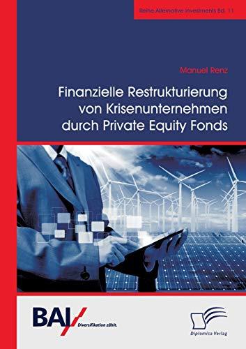 Finanzielle Restrukturierung Von Krisenunternehmen Durch Private Equity Fonds (Paperback): Manuel ...