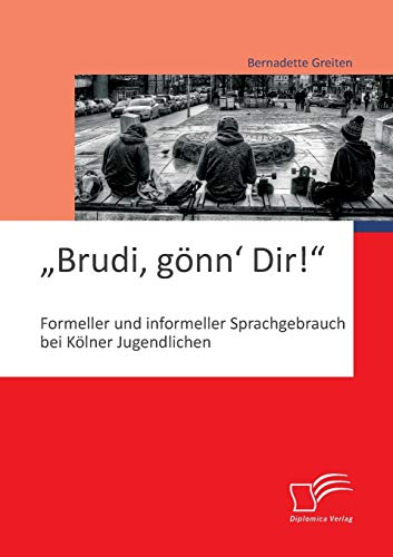 "Brudi, gönn' Dir!"": Formeller und informeller Sprachgebrauch bei Kölner ..."