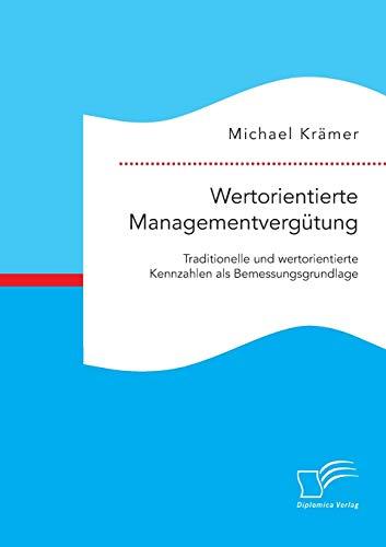 Wertorientierte Managementvergütung: Traditionelle und wertorientierte Kennzahlen als ...
