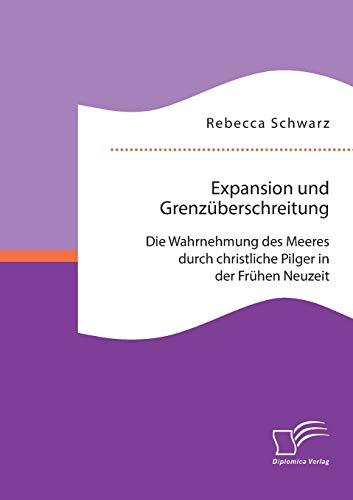 Expansion und Grenzüberschreitung: Die Wahrnehmung des Meeres durch christliche Pilger in der ...