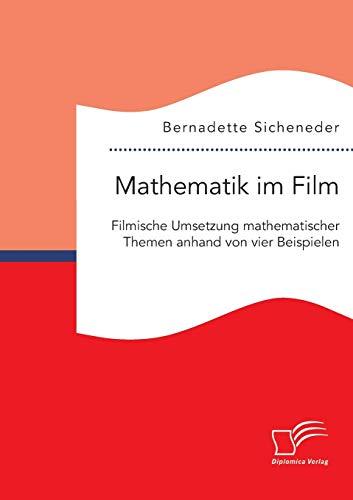 Mathematik im Film: Filmische Umsetzung mathematischer Themen anhand von vier Beispielen: ...