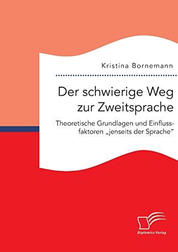 """Der schwierige Weg zur Zweitsprache: Theoretische Grundlagen und Einflussfaktoren """"jenseits ..."""