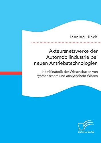 Akteursnetzwerke der Automobilindustrie bei neuen Antriebstechnologien: Kombinatorik der ...