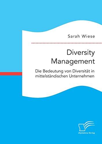 Diversity Management. Die Bedeutung von Diversität in mittelständischen Unternehmen: ...