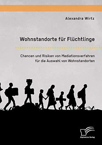 9783959349574: Wohnstandorte für Flüchtlinge. Chancen und Risiken von Mediationsverfahren für die Auswahl von Wohnstandorten