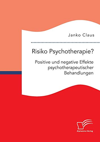 Risiko Psychotherapie? Positive Und Negative Effekte Psychotherapeutischer Behandlungen (Paperback)...