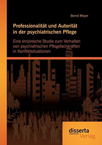 Professionalität und Autorität in der psychiatrischen Pflege: Eine empirische Studie zum ...