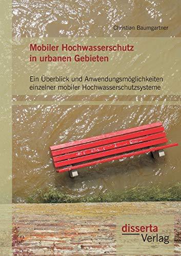 Mobiler Hochwasserschutz in Urbanen Gebieten: Ein berblick Und Anwendungsm glichkeiten Einzelner ...