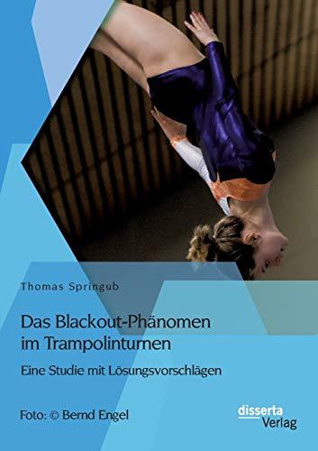 Das Blackout-Phänomen im Trampolinturnen: Eine Studie mit Lösungsvorschlägen: Thomas...