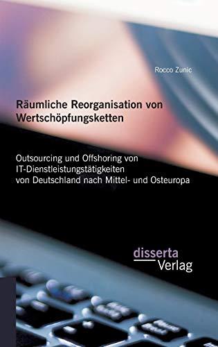 Räumliche Reorganisation von Wertschöpfungsketten: Outsourcing und Offshoring von ...