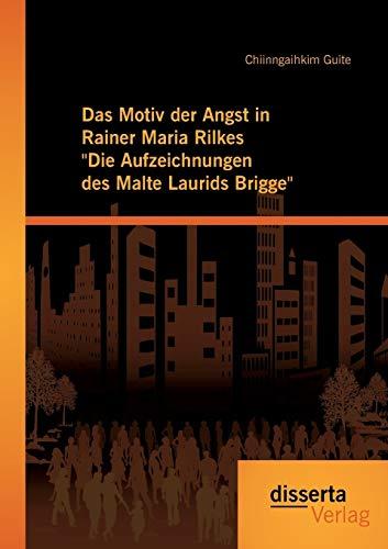 Das Motiv der Angst in Rainer Maria Rilkes Die Aufzeichnungen des Malte Laurids Brigge: ...