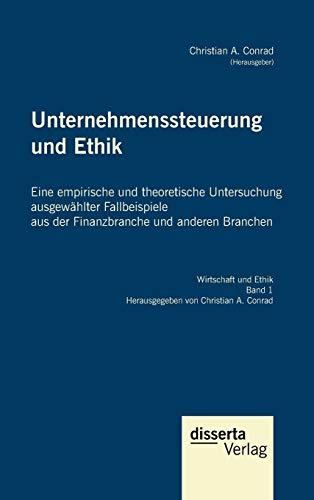 Unternehmenssteuerung und Ethik: Eine empirische und theoretische Untersuchung ausgewählter ...