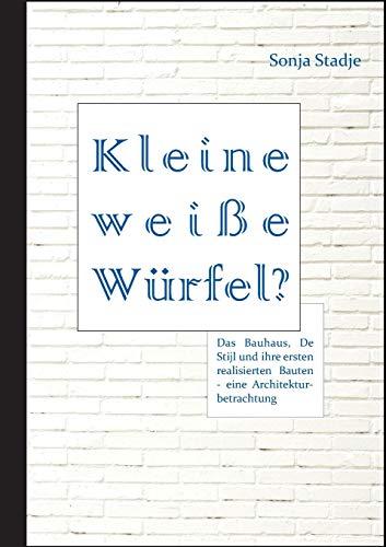 9783959351065: Kleine wei�e W�rfel? Das Bauhaus, De Stijl und ihre ersten realisierten Bauten - eine Architekturbetrachtung