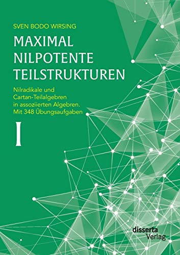 Maximal nilpotente Teilstrukturen I: Nilradikale und Cartan-Teilalgebren in assoziierten Algebren. ...