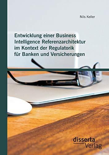 Entwicklung einer Business Intelligence Referenzarchitektur im Kontext der Regulatorik für ...