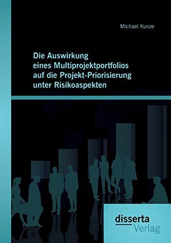 Die Auswirkung eines Multiprojektportfolios auf die Projekt-Priorisierung unter Risikoaspekten: ...