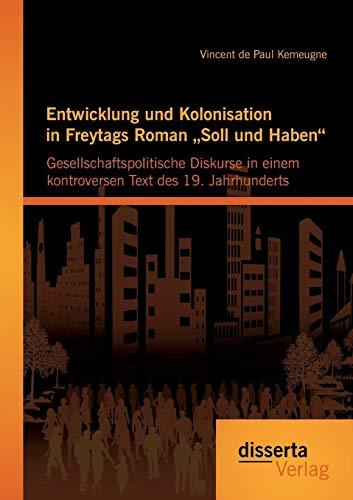 """Entwicklung und Kolonisation in Freytags Roman """"Soll und Haben"""": gesellschaftspolitische ..."""