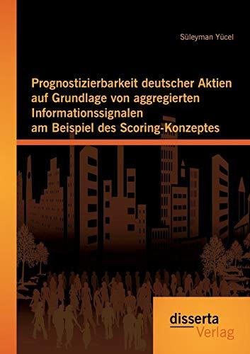 9783959351942: Prognostizierbarkeit deutscher Aktien auf Grundlage von aggregierten Informationssignalen am Beispiel des Scoring-Konzeptes (German Edition)