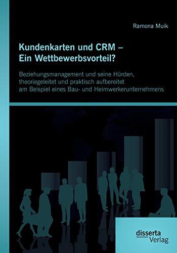Kundenkarten Und Crm - Ein Wettbewerbsvorteil? Beziehungsmanagement Und Seine H rden, ...