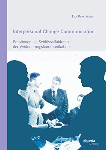 Interpersonal Change Communication: Emotionen als Schlüsselfaktoren der Verä...