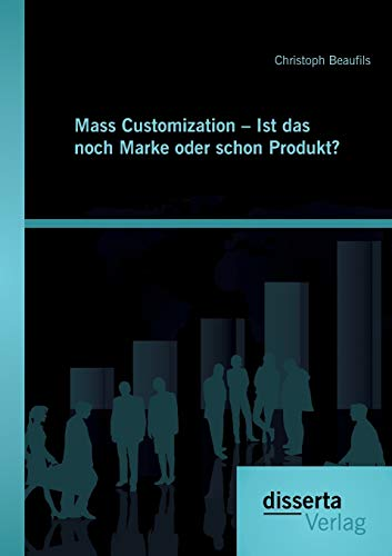 Mass Customization - Ist das noch Marke oder schon Produkt?: Christoph Beaufils