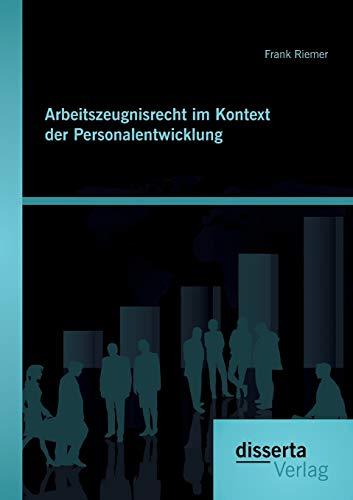 Arbeitszeugnisrecht im Kontext der Personalentwicklung: Frank Riemer