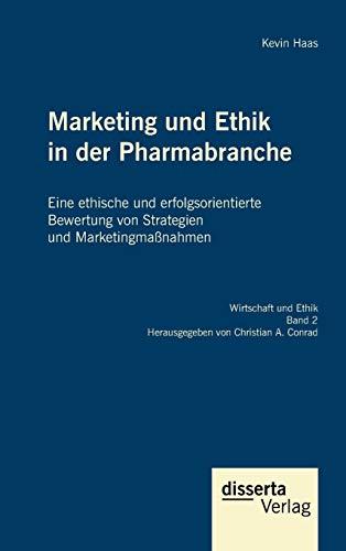 Marketing und Ethik in der Pharmabranche: Eine ethische und erfolgsorientierte Bewertung von ...