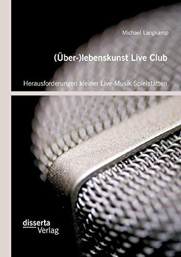 Über-)lebenskunst Live Club: Herausforderungen kleiner Live-Musik Spielstätten: Michael ...