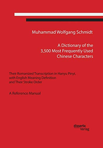 A Dictionary of the 3,500 Most Frequently Used Chinese Characters: Muhammad Wolfgang G. A. Schmidt