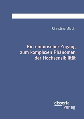 Ein empirischer Zugang zum komplexen Phänomen der Hochsensibilität: Christina Blach