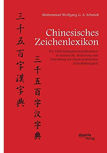 Chinesisches Zeichenlexikon. Die 3500 H ufigsten Schriftzeichen in Aussprache, Bedeutung Und ...