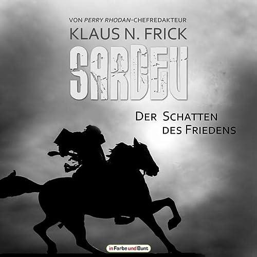9783959360111: Sardev - Der Schatten des Friedens: Fantasy-Roman von Perry Rhodan-Chefredakteur Klaus N. Frick als Hörbuch