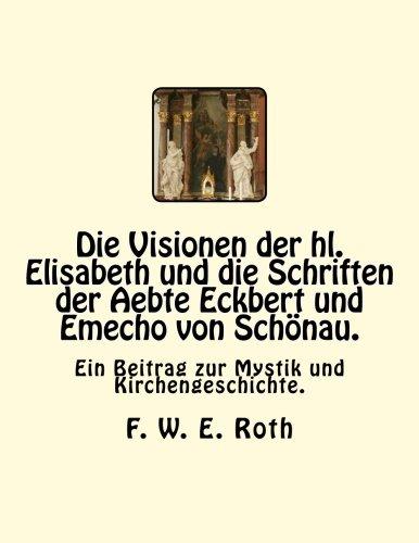 9783959400121: Die Visionen der hl. Elisabeth und die Schriften der Aebte Eckbert und Emecho von Sch�nau.: Ein Beitrag zur Mystik und Kirchengeschichte.