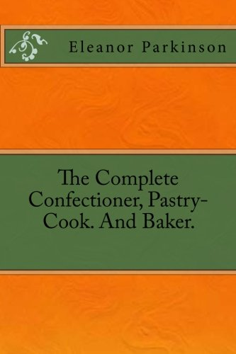 9783959401012: The Complete Confectioner, Pastry-Cook. And Baker.