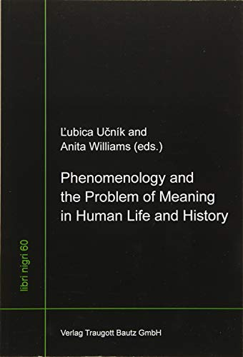 Phenomenology and the Problem of Meaning in Human Life and History / libri nigri Band 60: Lubica ...