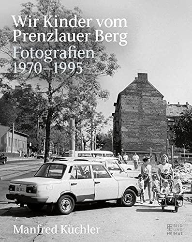 Wir Kinder vom Prenzlauer Berg Fotografien 1970-1995 - Küchler, Manfred