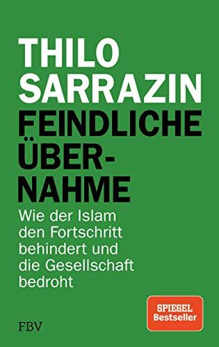 Feindliche Übernahme : Wie der Islam den Fortschritt behindert und die Gesellschaft bedroht