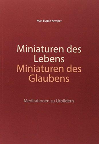 Miniaturen des Lebens - Miniaturen des Glaubens: Max-Eugen Kemper