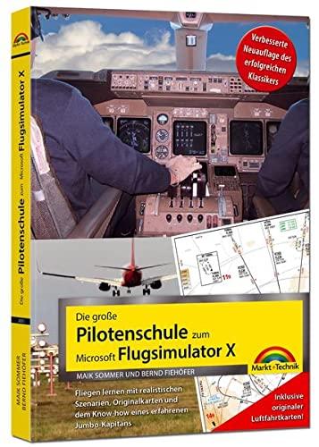 9783959820257: Die große Pilotenschule zum Microsoft Flugsimulator X - verbesserte Neuauflage des Klassikers - inkl.originaler Luftfahrtkarten!
