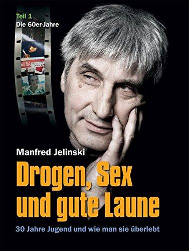 Drogen, Sex und gute Laune: 30 Jahre: Jelinski, Manfred