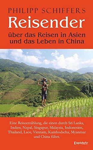 9783960082934: Reisender - über das Reisen in Asien und das Leben in China: Eine Reiseerzählung, die einen durch Sri Lanka, Indien, Nepal, Singapur, Malaysia, ... Vietnam, Kambodscha, Myanmar und China führt