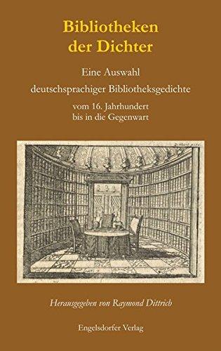 Bibliotheken der Dichter. Eine Auswahl deutschsprachiger Bibliotheksgedichte: Raymond Dittrich