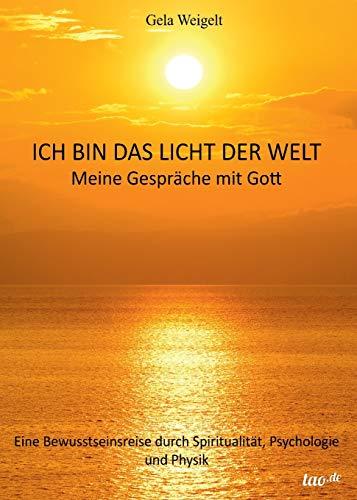 9783960510352: Ich bin das Licht der Welt: Meine Gespräche mit Gott