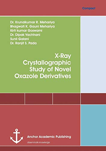 X-Ray Crystallographic Study of Novel Oxazole Derivatives (Paperback): Krunalkumar R Mehariya