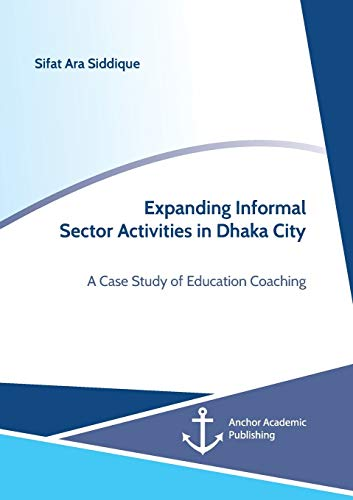 Expanding Informal Sector Activities in Dhaka City. A Case Study of Education Coaching (Paperback):...