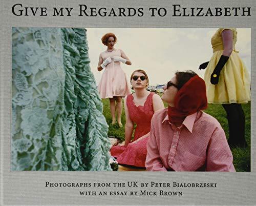 9783960700456: Peter Bialobrzeski, Give my Regards to Elizabeth