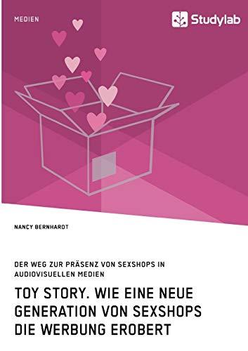 Toy Story. Wie Eine Neue Generation Von Sexshops Die Werbung Erobert (Paperback): Nancy Bernhardt