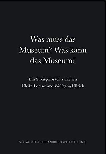 Was muss das Museum? Was kann das: Lorenz, Ulrike /